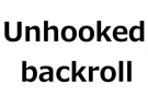 Unhooked backroll